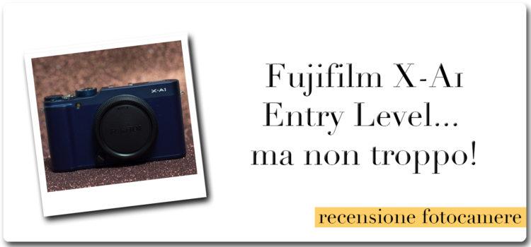 Fujifilm X-A1 Entry Level… ma non troppo!