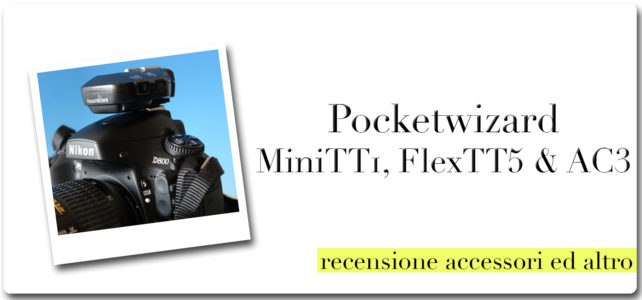 Pocketwizard MiniTT1, FlexTT5 & AC3