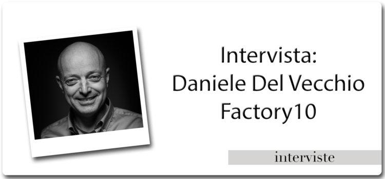 Intervista a Daniele Del Vecchio – Factory10