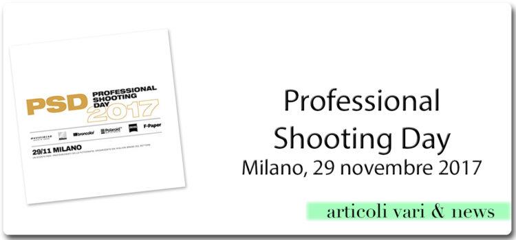 PSD – Professional Shooting Day – Milano, 29 novembre 2017