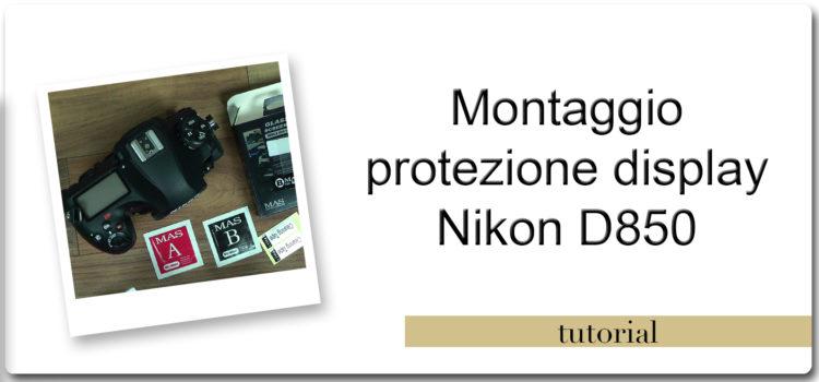 Installazione protezione display rigido Nikon D850